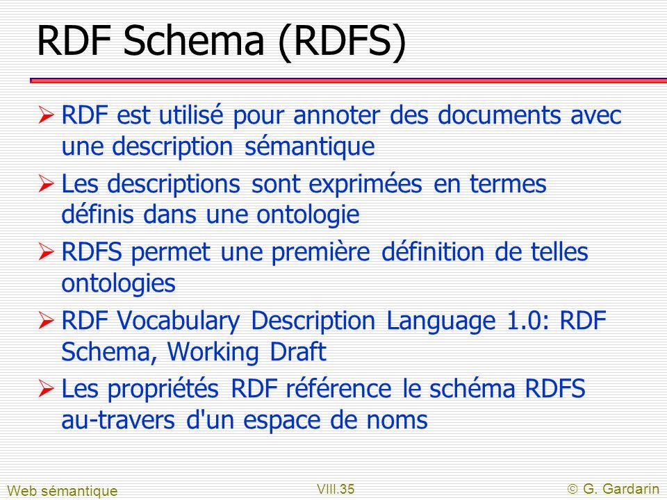 VIII.35 G. Gardarin RDF Schema (RDFS) RDF est utilisé pour annoter des documents avec une description sémantique Les descriptions sont exprimées en te