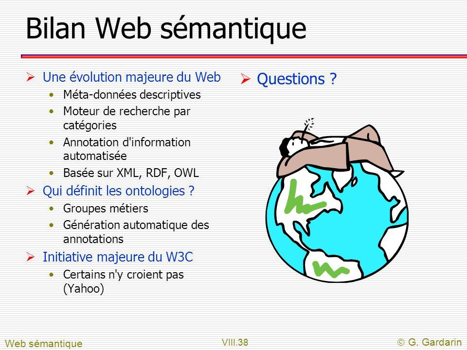VIII.38 G. Gardarin Bilan Web sémantique Une évolution majeure du Web Méta-données descriptives Moteur de recherche par catégories Annotation d'inform