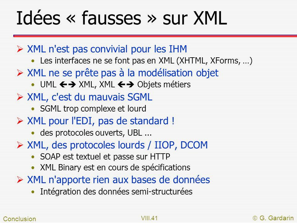 VIII.41 G. Gardarin Idées « fausses » sur XML XML n'est pas convivial pour les IHM Les interfaces ne se font pas en XML (XHTML, XForms, …) XML ne se p