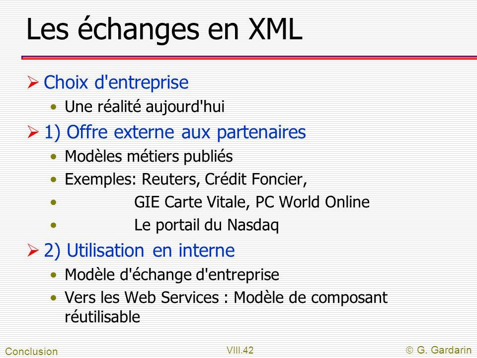 VIII.42 G. Gardarin Les échanges en XML Choix d'entreprise Une réalité aujourd'hui 1) Offre externe aux partenaires Modèles métiers publiés Exemples: