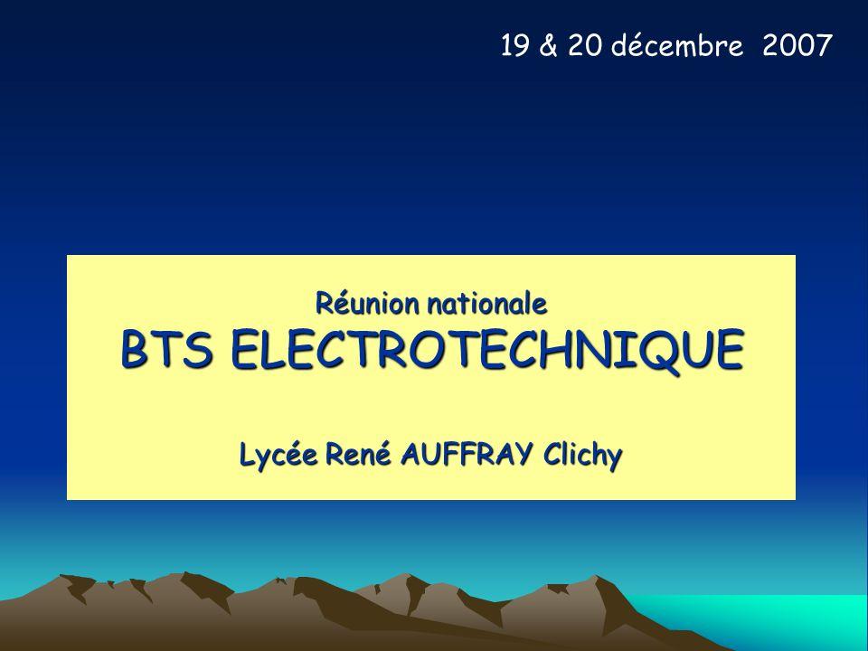 19 & 20 décembre 2007 Réunion nationale BTS ELECTROTECHNIQUE Lycée René AUFFRAY Clichy