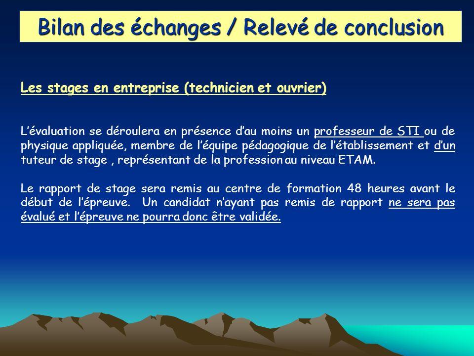 Bilan des échanges / Relevé de conclusion Les stages en entreprise (technicien et ouvrier) Lévaluation se déroulera en présence dau moins un professeu