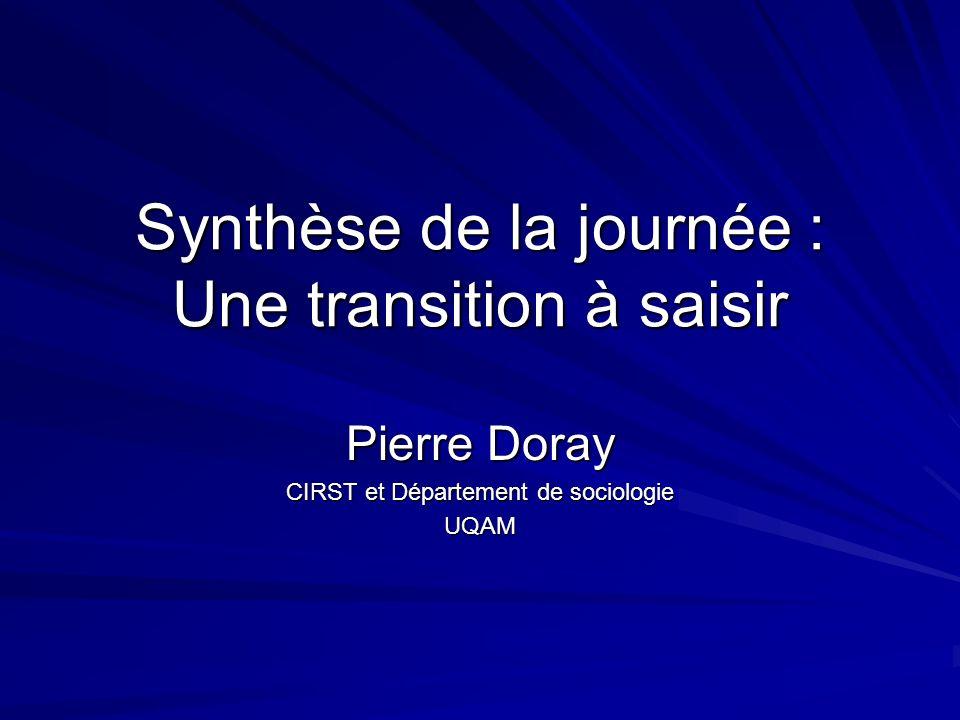Synthèse de la journée : Une transition à saisir Pierre Doray CIRST et Département de sociologie UQAM