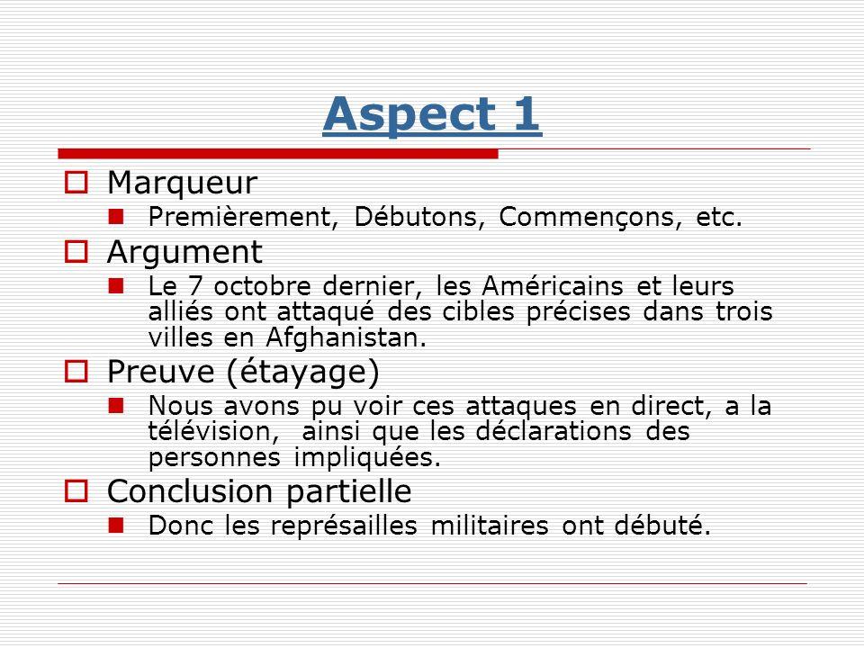 Aspect 1 Marqueur Premièrement, Débutons, Commençons, etc. Argument Le 7 octobre dernier, les Américains et leurs alliés ont attaqué des cibles précis