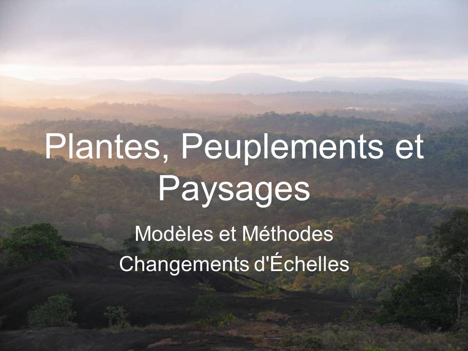 Plantes, Peuplements et Paysages Modèles et Méthodes Changements d Échelles