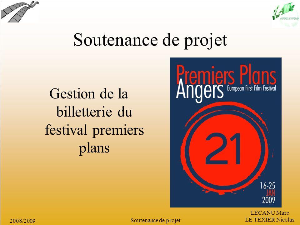 LECANU Marc LE TEXIER Nicolas Soutenance de projet 2008/2009 Soutenance de projet Gestion de la billetterie du festival premiers plans