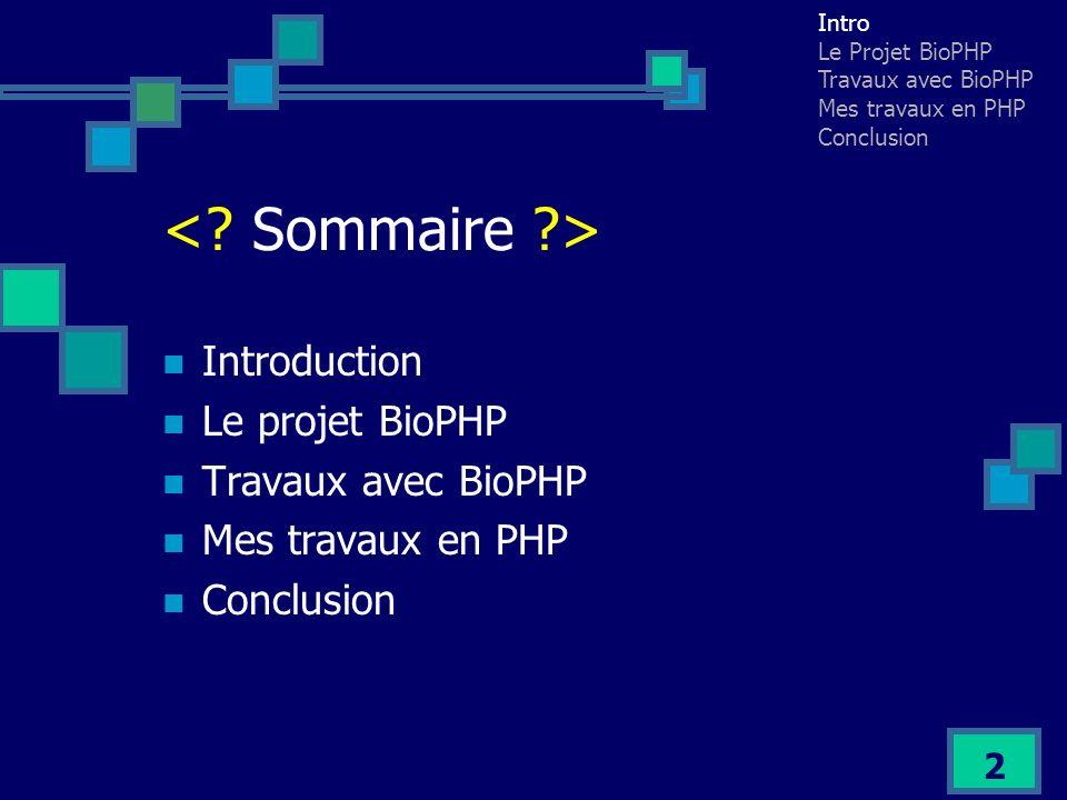 2 Introduction Le projet BioPHP Travaux avec BioPHP Mes travaux en PHP Conclusion Intro Le Projet BioPHP Travaux avec BioPHP Mes travaux en PHP Conclu