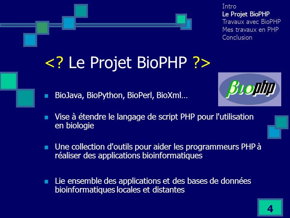 5 Lire les données de Genbank, Swissprot, Fasta, et Clustal Effectuer des analyses simples (calculs poids moléculaires, calcul de charge, chaînes de consensus…) Rechercher des motifs dans des séquences (codons, miroirs, palindromes) Digérer une séquence nucléique en utilisant une ou plusieurs enzymes ou ribonucléases de restriction Communiquer avec des programmes externes tels que Clustal, pour aligner plusieurs séquences Intro Le Projet BioPHP Travaux avec BioPHP Mes travaux en PHP Conclusion