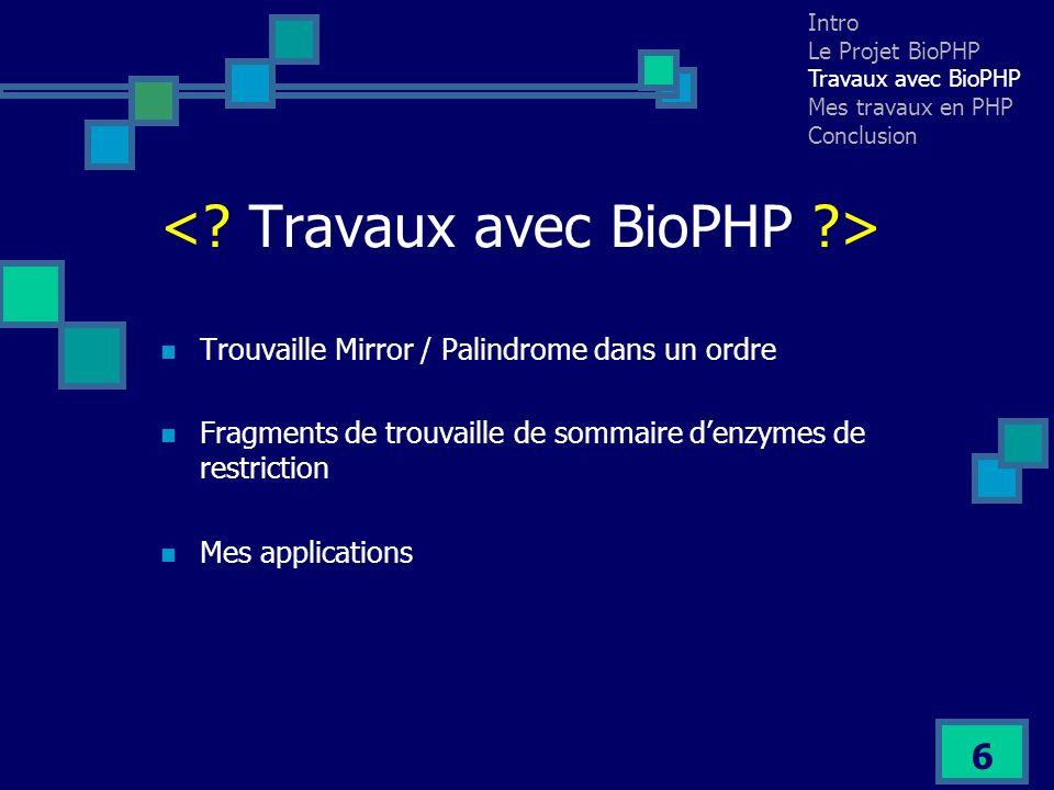 7 Recherches des miroirs génétiques et palindromes dans un ordre nucléique donné Intro Le Projet BioPHP Travaux avec BioPHP Mes travaux en PHP Conclusion Long Palindrome Long Subseq Ordre nucléique Choix Miroir/Palindrome