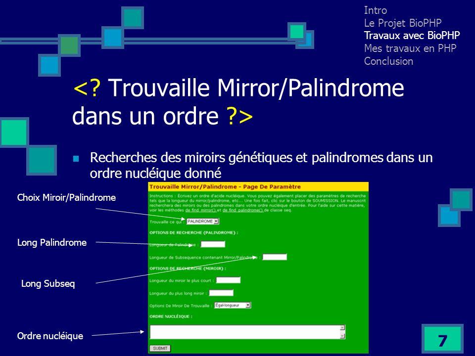 7 Recherches des miroirs génétiques et palindromes dans un ordre nucléique donné Intro Le Projet BioPHP Travaux avec BioPHP Mes travaux en PHP Conclus