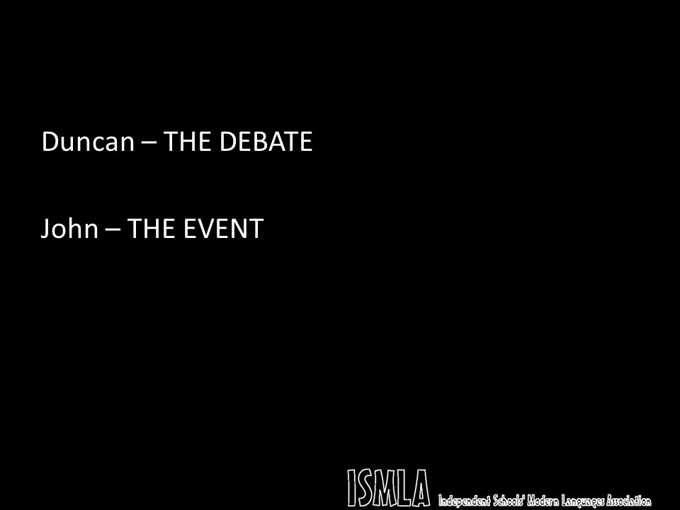 Duncan – THE DEBATE John – THE EVENT