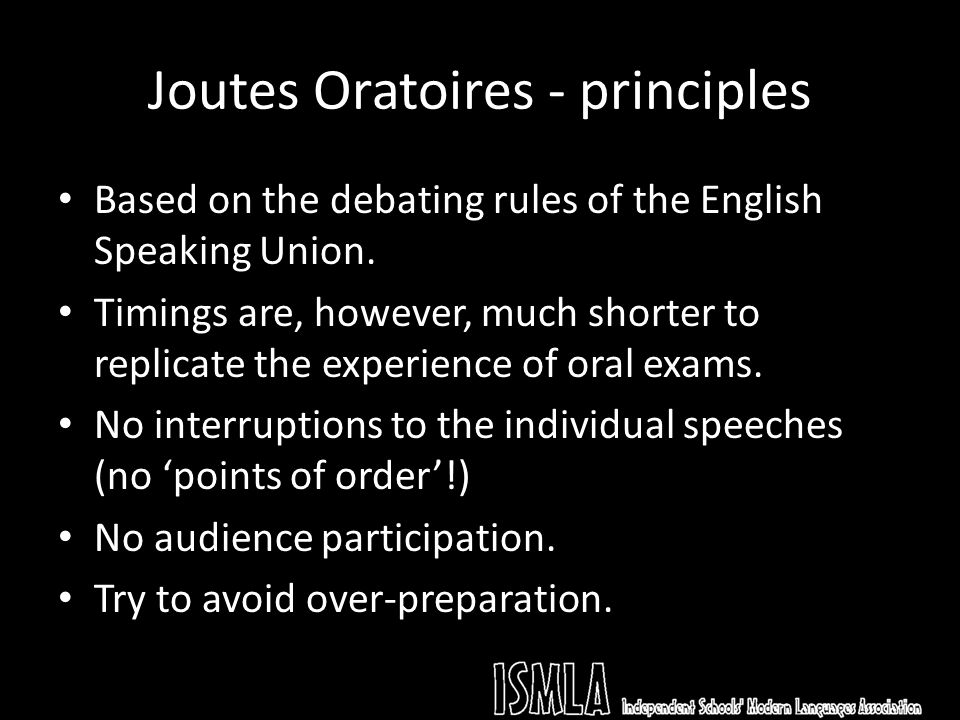 Joutes Oratoires - principles Based on the debating rules of the English Speaking Union.