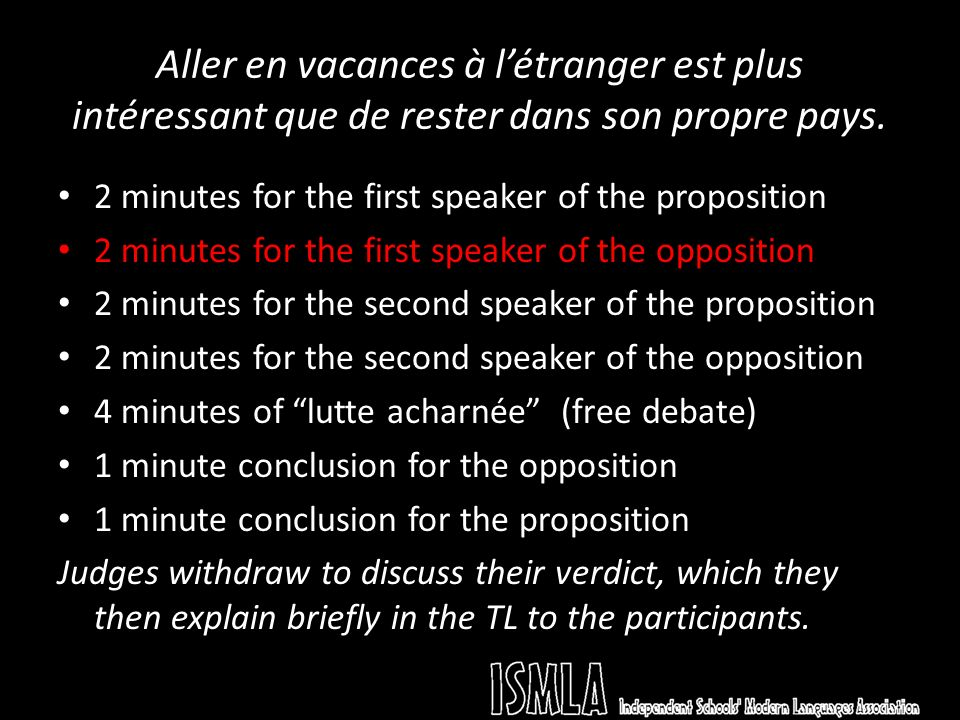 Aller en vacances à létranger est plus intéressant que de rester dans son propre pays. 2 minutes for the first speaker of the proposition 2 minutes fo