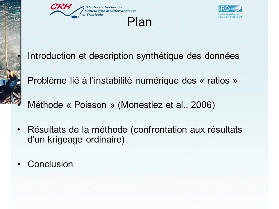 Plan Introduction et description synthétique des données Problème lié à linstabilité numérique des « ratios » Méthode « Poisson » (Monestiez et al., 2