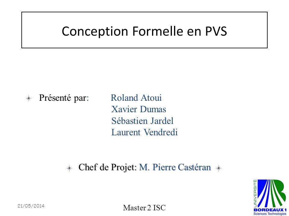 Conception Formelle en PVS Master 2 ISC Chef de Projet: M. Pierre Castéran Présenté par: Roland Atoui Xavier Dumas Sébastien Jardel Laurent Vendredi 2