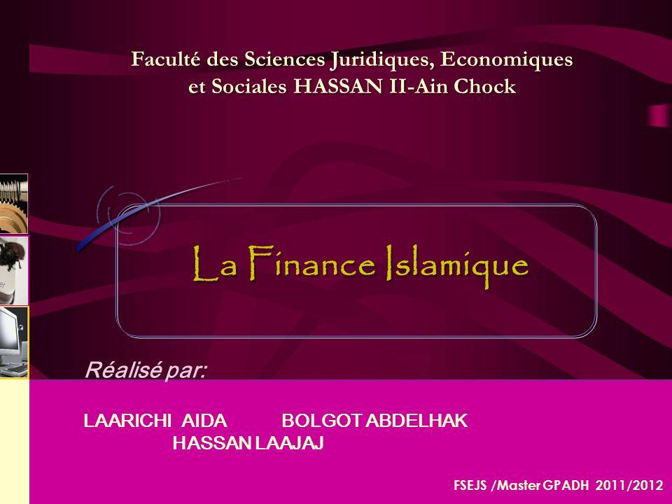 ENSIAS 2006- 2007 Réalisé par: LAARICHI AIDA BOLGOT ABDELHAK HASSAN LAAJAJ La Finance Islamique Faculté des Sciences Juridiques, Economiques et Sociales HASSAN II-Ain Chock FSEJS /Master GPADH 2011/2012