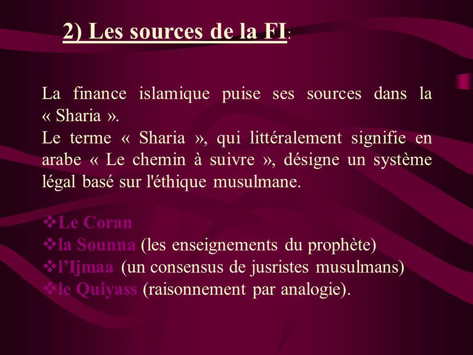 2) Les sources de la FI : La finance islamique puise ses sources dans la « Sharia ».