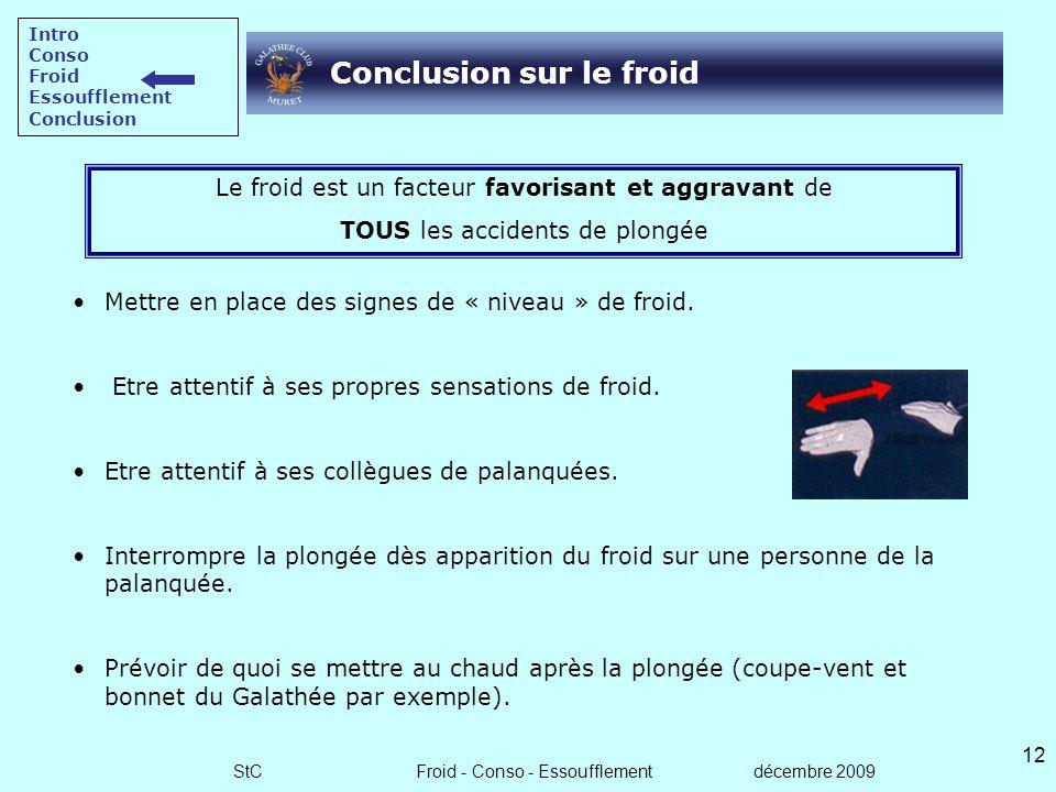 StC Froid - Conso - Essoufflement décembre 2009 11 Prévention – Détection - CAT Prévention Combinaison adaptée (modularité ?). Préparation de la plong