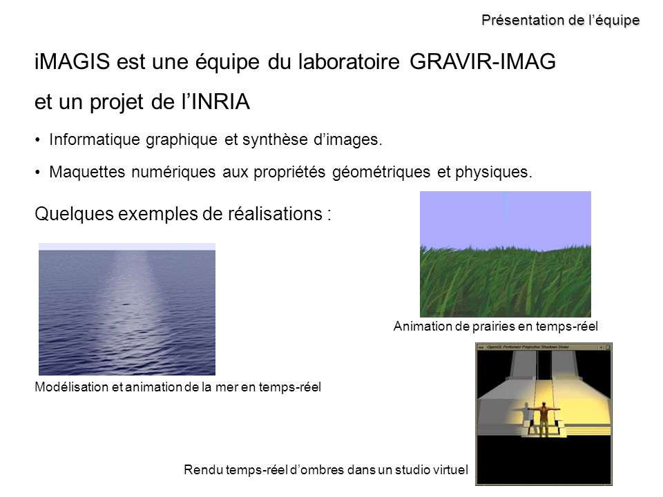 Présentation de léquipe iMAGIS est une équipe du laboratoire GRAVIR-IMAG et un projet de lINRIA Informatique graphique et synthèse dimages.