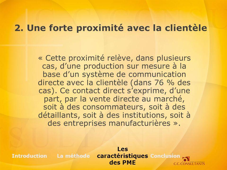2. Une forte proximité avec la clientèle « Cette proximité relève, dans plusieurs cas, dune production sur mesure à la base dun système de communicati