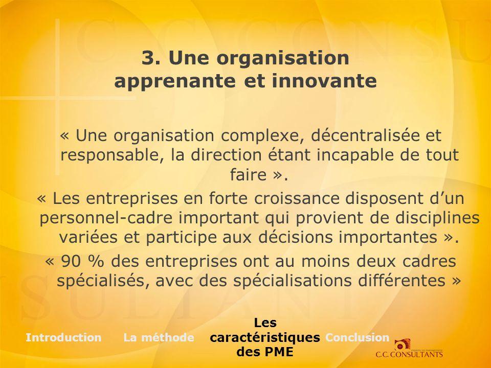3. Une organisation apprenante et innovante « Une organisation complexe, décentralisée et responsable, la direction étant incapable de tout faire ». «