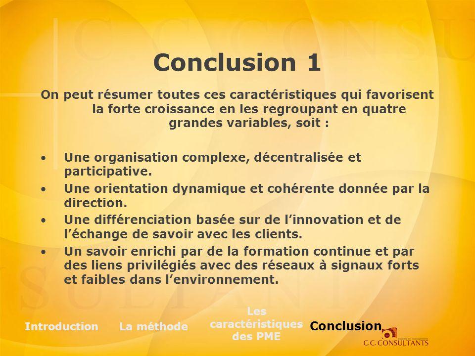 Conclusion 1 On peut résumer toutes ces caractéristiques qui favorisent la forte croissance en les regroupant en quatre grandes variables, soit : Une organisation complexe, décentralisée et participative.