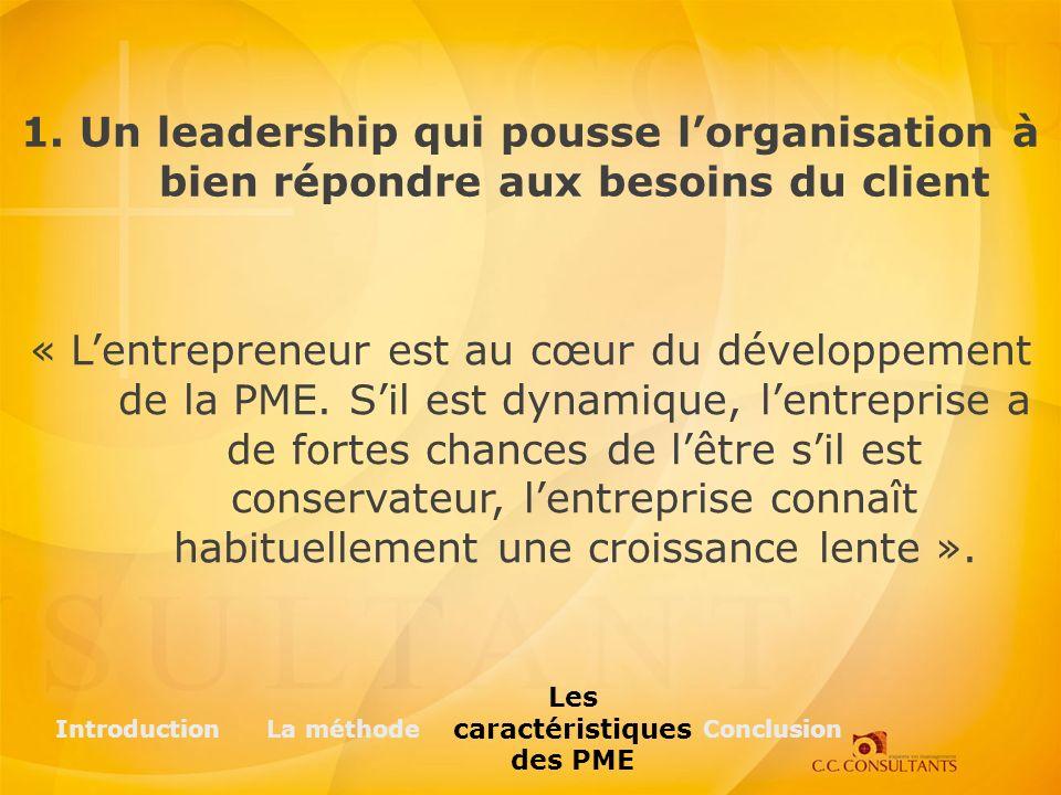 1. Un leadership qui pousse lorganisation à bien répondre aux besoins du client « Lentrepreneur est au cœur du développement de la PME. Sil est dynami