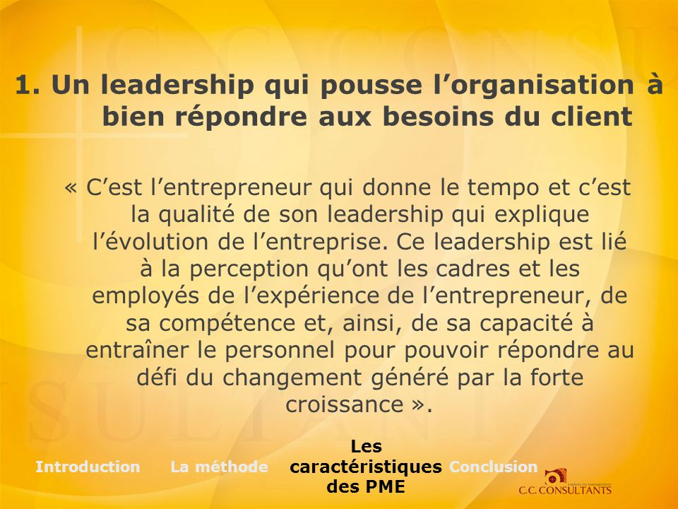 « Cest lentrepreneur qui donne le tempo et cest la qualité de son leadership qui explique lévolution de lentreprise. Ce leadership est lié à la percep