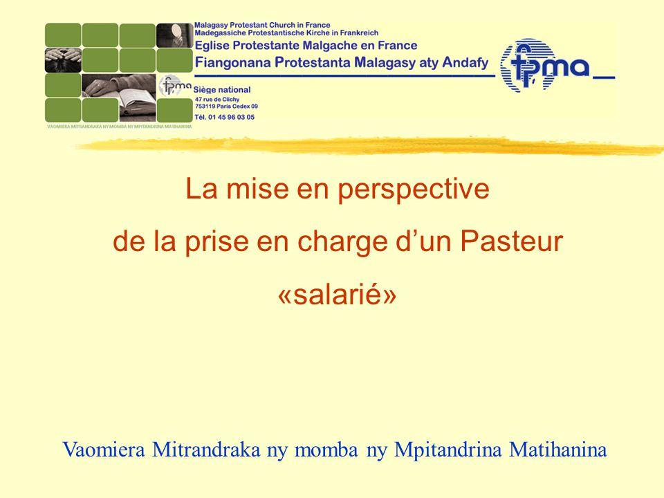 La mise en perspective de la prise en charge dun Pasteur «salarié» Vaomiera Mitrandraka ny momba ny Mpitandrina Matihanina