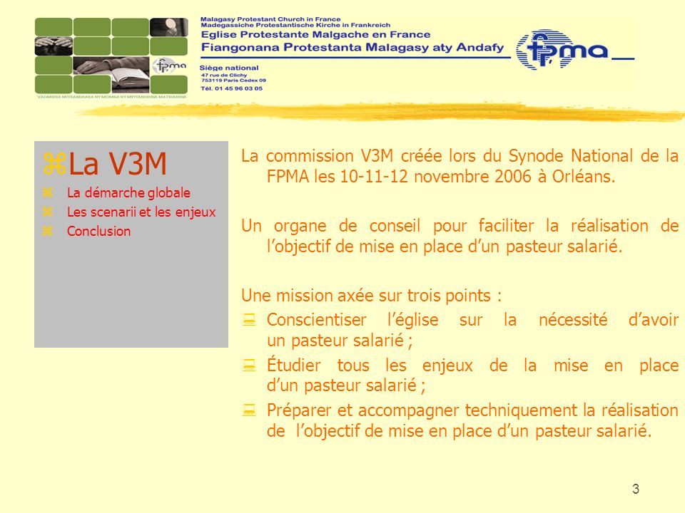 3 zLa V3M zLa démarche globale zLes scenarii et les enjeux zConclusion La commission V3M créée lors du Synode National de la FPMA les 10-11-12 novembr