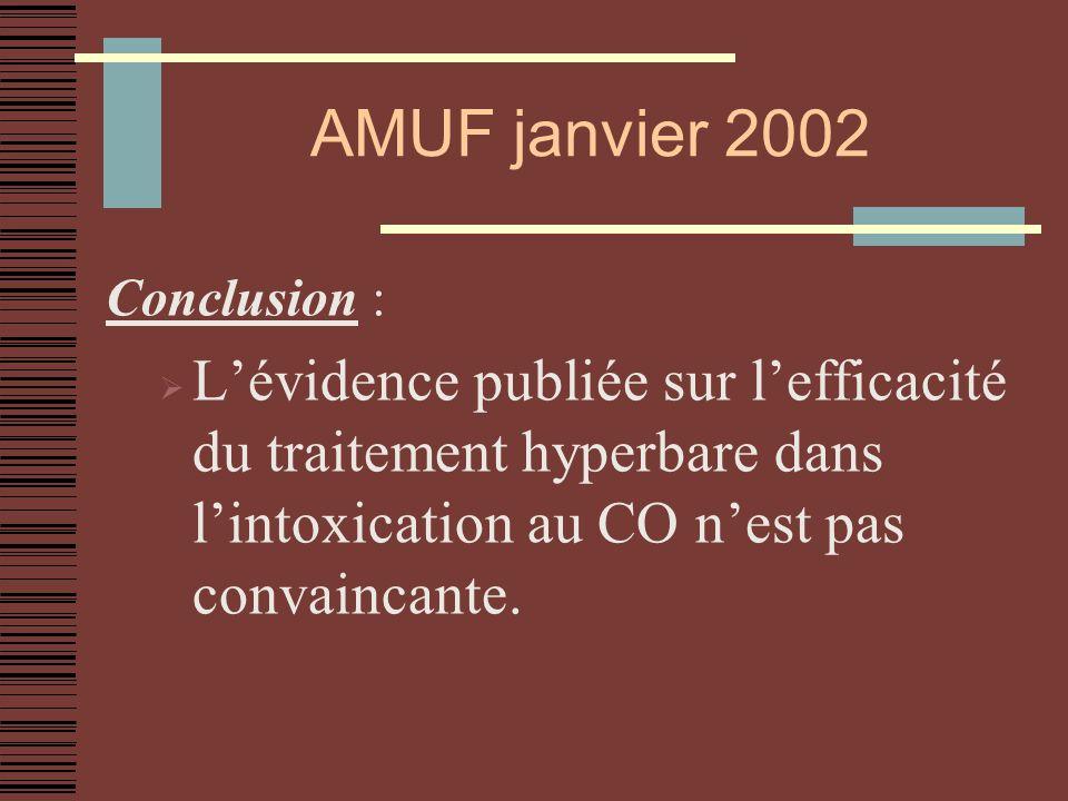 AMUF janvier 2002 Conclusion : Lévidence publiée sur lefficacité du traitement hyperbare dans lintoxication au CO nest pas convaincante.