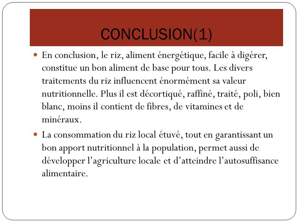CONCLUSION(1) En conclusion, le riz, aliment énergétique, facile à digérer, constitue un bon aliment de base pour tous. Les divers traitements du riz
