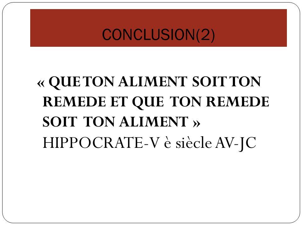 CONCLUSION(2) « QUE TON ALIMENT SOIT TON REMEDE ET QUE TON REMEDE SOIT TON ALIMENT » HIPPOCRATE-V è siècle AV-JC