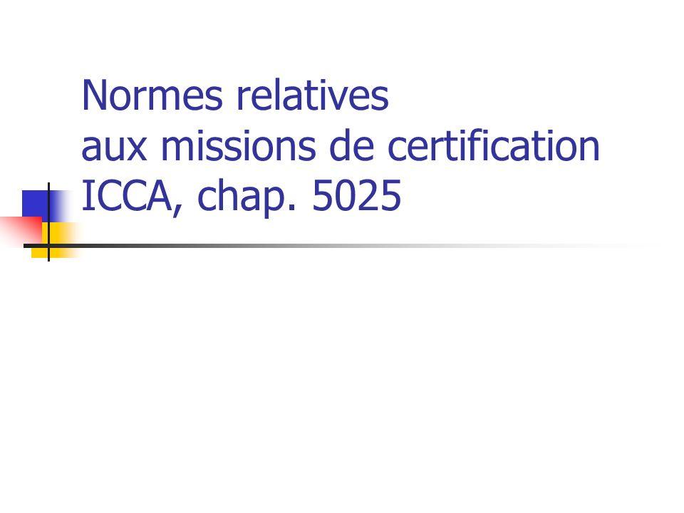 Contexte de la certification Niveau dassurance élevé = Vérification Niveau d assurance absolu (100%) est impossible- jugement -sondages -limites CI -preuve convaincante plutôt que concluante -précision des livres (estimations)