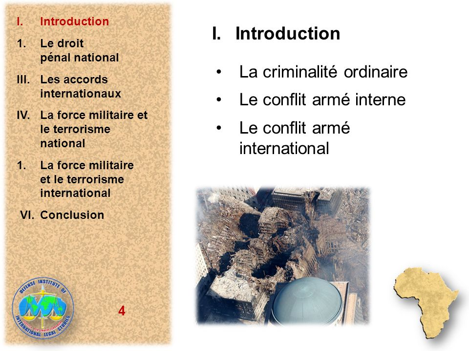 4 I.Introduction La criminalité ordinaire Le conflit armé interne Le conflit armé international I.Introduction 1.Le droit pénal national III.Les accords internationaux IV.La force militaire et le terrorisme national 1.La force militaire et le terrorisme international VI.Conclusion