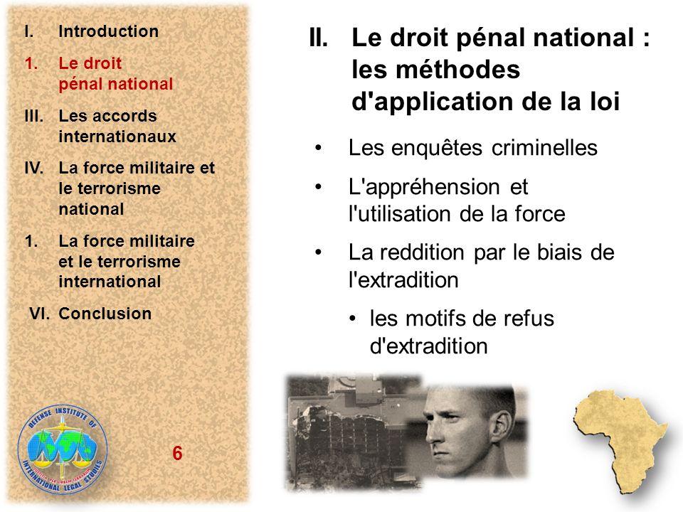 6 II.Le droit pénal national : les méthodes d'application de la loi Les enquêtes criminelles L'appréhension et l'utilisation de la force La reddition