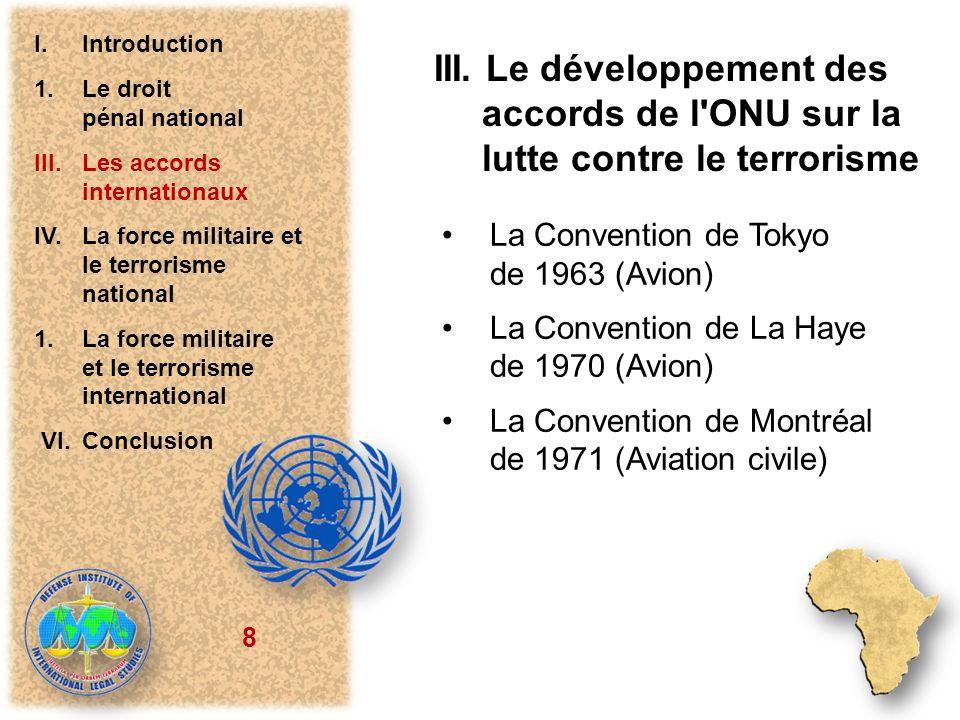 8 III. Le développement des accords de l'ONU sur la lutte contre le terrorisme La Convention de Tokyo de 1963 (Avion) La Convention de La Haye de 1970