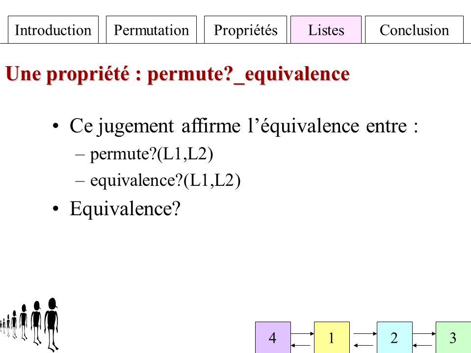 IntroductionPermutationPropriétésListesConclusion 4123 Une propriété : permute _equivalence Ce jugement affirme léquivalence entre : –permute (L1,L2) –equivalence (L1,L2) Equivalence