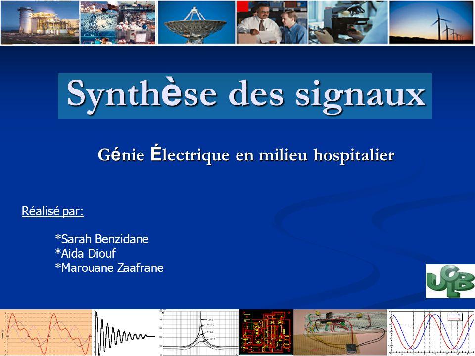 Synth è se des signaux G é nie É lectrique en milieu hospitalier Réalisé par: *Sarah Benzidane *Aida Diouf *Marouane Zaafrane