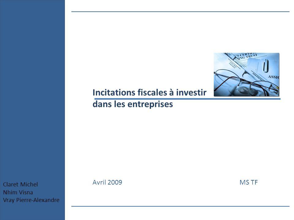 Incitations fiscales à investir dans les entreprises Avril 2009MS TF Claret Michel Nhim Visna Vray Pierre-Alexandre
