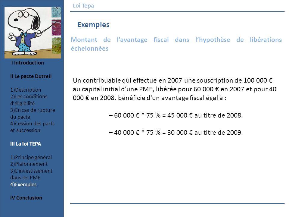 Exemples Loi Tepa Un contribuable qui effectue en 2007 une souscription de 100 000 au capital initial dune PME, libérée pour 60 000 en 2007 et pour 40