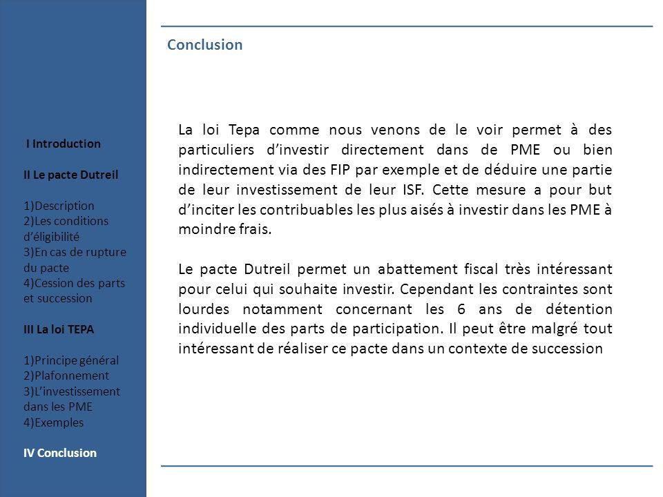 Conclusion La loi Tepa comme nous venons de le voir permet à des particuliers dinvestir directement dans de PME ou bien indirectement via des FIP par