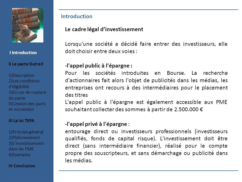Introduction Le cadre légal dinvestissement Lorsqu'une société a décidé faire entrer des investisseurs, elle doit choisir entre deux voies : -l'appel