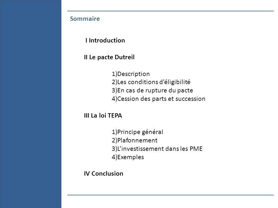 Sommaire I Introduction II Le pacte Dutreil 1)Description 2)Les conditions déligibilité 3)En cas de rupture du pacte 4)Cession des parts et succession