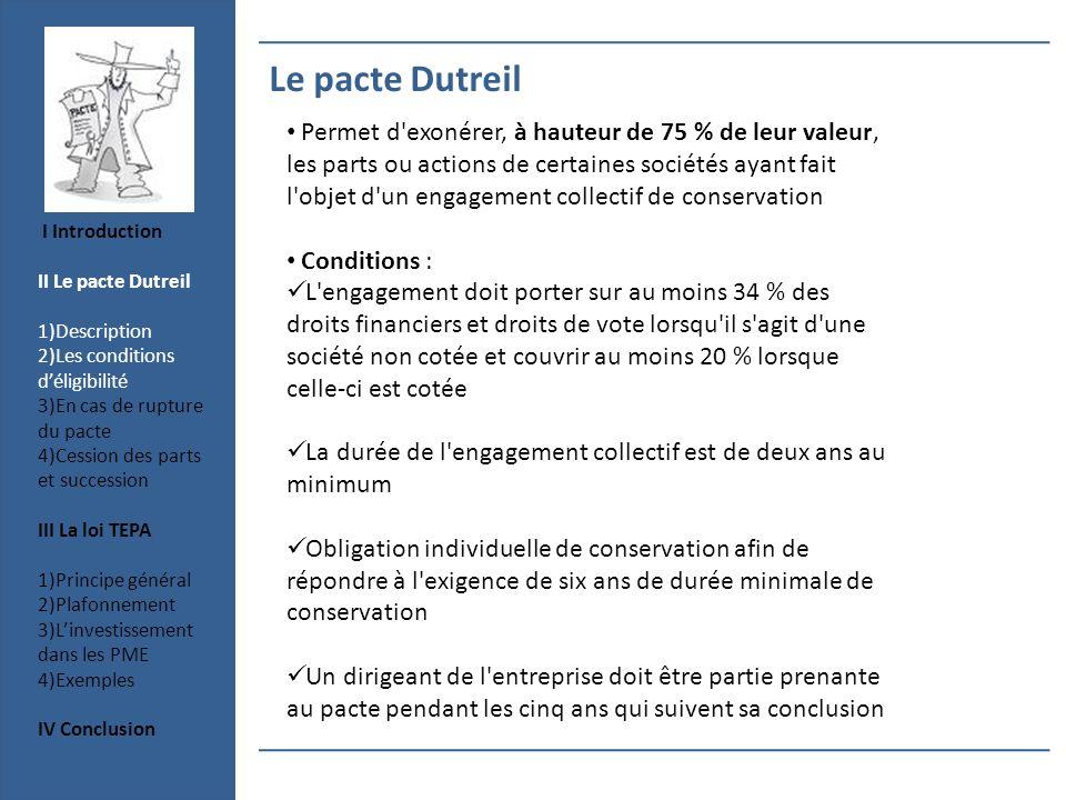 Le pacte Dutreil Permet d'exonérer, à hauteur de 75 % de leur valeur, les parts ou actions de certaines sociétés ayant fait l'objet d'un engagement co