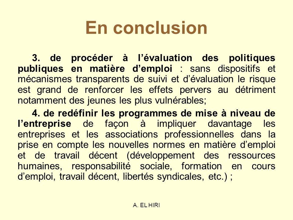 A. EL HIRI En conclusion 3. de procéder à lévaluation des politiques publiques en matière demploi : sans dispositifs et mécanismes transparents de sui