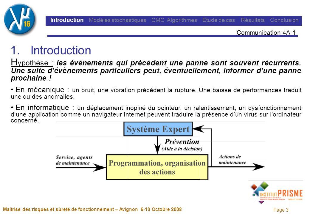 Page 3 Maîtrise des risques et sûreté de fonctionnement – Avignon 6-10 Octobre 2008 Introduction Modèles stochastiques CMC Algorithmes Etude de cas Résultats Conclusion 1.Introduction H ypothèse : les évènements qui précèdent une panne sont souvent récurrents.