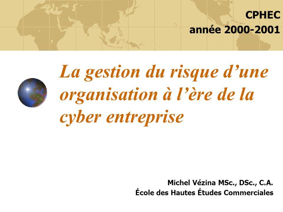 La gestion du risque dune organisation à lère de la cyber entreprise Michel Vézina MSc., DSc., C.A.