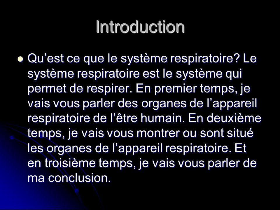 Introduction Quest ce que le système respiratoire? Le système respiratoire est le système qui permet de respirer. En premier temps, je vais vous parle