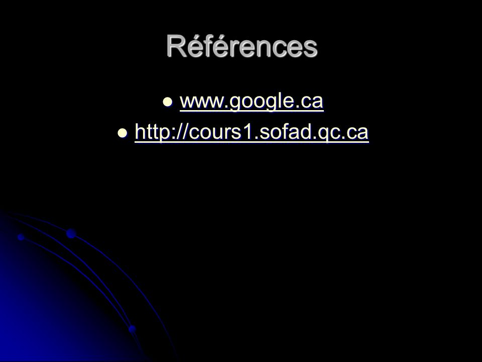 Références www.google.ca www.google.ca www.google.ca http://cours1.sofad.qc.ca http://cours1.sofad.qc.ca http://cours1.sofad.qc.ca